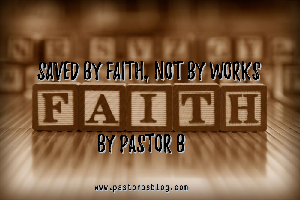 Saved By Faith, Not By Works