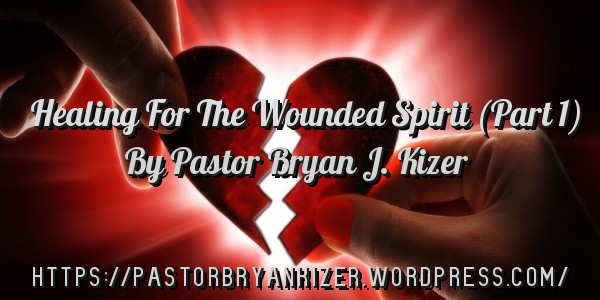 Healing For The Wounded Spirit (Part 1)